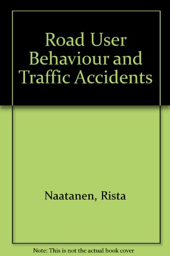 Road User Behaviour and Traffic Accidents: Naatanen, R., and