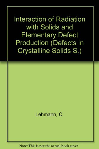 9780720404166: Interaction of Radiation with Solids and Elementary Defect Production (Defects in Crystalline Solids)