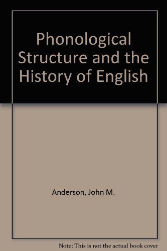 Phonological Structure and the History of English (North-Holland linguistic series ; 33) (9780720406979) by John M. Anderson; C. Jones