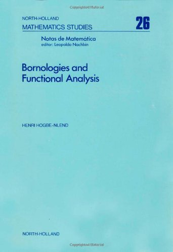 9780720407129: Bornologies and functional analysis, Volume 26: Introductory course on the theory of duality topology-bornology and its use in functional analysis (North-Holland Mathematics Studies)