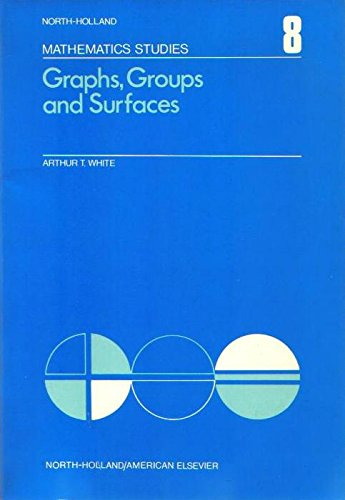 Graphs, Groups and Surfaces (Mathematics Studies): White, Arthur J.
