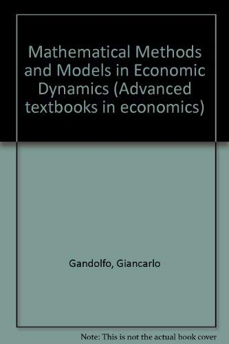 Mathematical Methods and Models in Economic Dynamics (Advanced textbooks in economics): Giancarlo ...