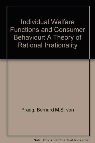 9780720431544: Individual Welfare Functions and Consumer Behaviour: A Theory of Rational Irrationality