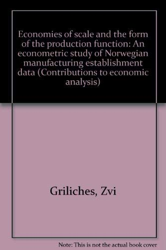 9780720431728: Economies of scale and the form of the production function;: An econometric study of Norwegian manufacturing establishment data (Contributions to economic analysis)