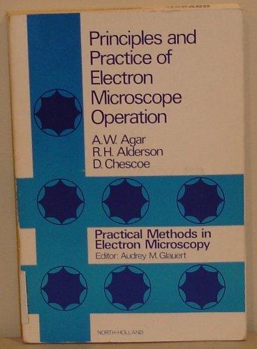 Practical Methods in Electron Microscopy: Principles and: Agar, A. W.