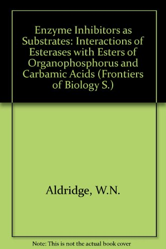 9780720471267: Enzyme Inhibitors as Substrates: Interactions of Esterases with Esters of Organophosphorus and Carbamic Acids (Frontiers of Biology)