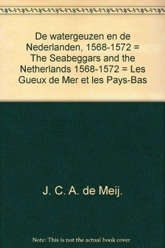 De Watergeuzen en de Nederlanden 1568-1572.: J. C. A. de Meij.
