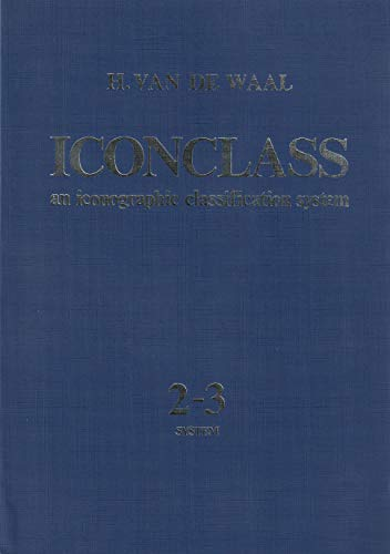 Iconclass: An Iconographic Classification System: Volume 2-3: H. Van De