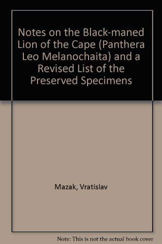 "Notes on the Black-Maned Lion of the Cape, ""Panthera leo melanochaita"": Mazak, Vratislav."