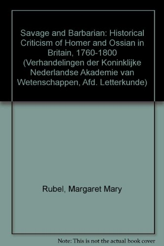 Savage and Barbarian : historical Attitudes in the Criticism of Homer and Ossian in Britain, 1760-...