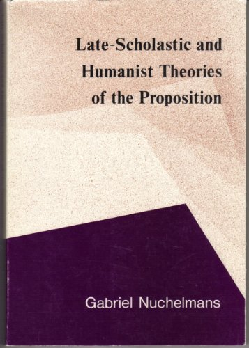 9780720484687: Late-Scholastic and Humanist Theories of the Proposition