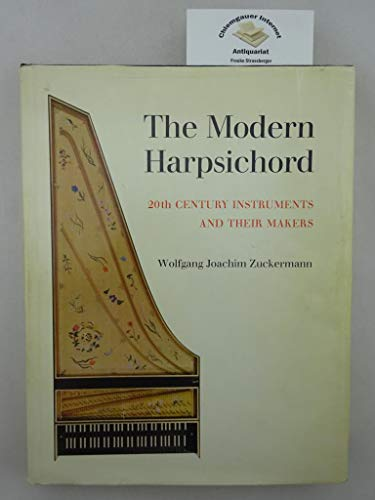 9780720601015: The Modern Harpsichord: Twentieth-Century Instruments and Their Makers