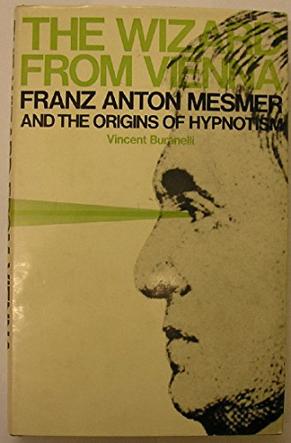 Wizard from Vienna: Franz Anton Mesmer and the Origins of Hypnotism (0720604648) by Vincent Buranelli