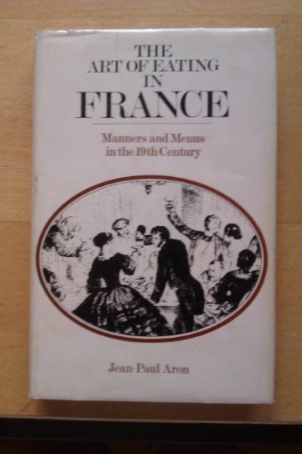 9780720604931: Art of Eating in France: Manners and Menus in the 19th Century