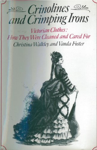 Crinolines and Crimping Irons: Victorian Clothes - How They Were Cleaned and Cared for: Walkley, ...