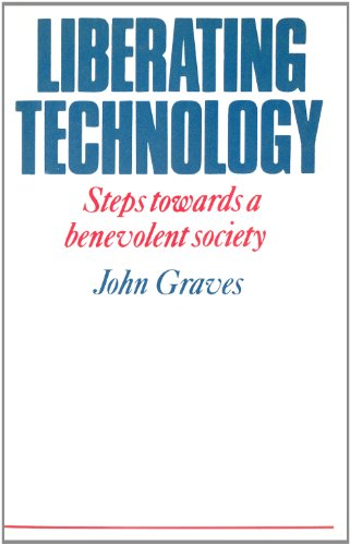 Liberating Technology: Steps Towards a Benevolent Society (072060656X) by John Graves