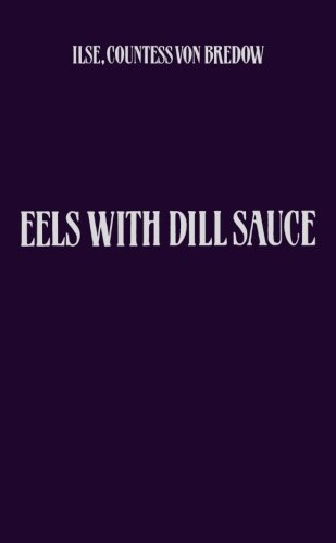 Eels With Dill Sauce: Memories of an Eccentric Childhoos: Ilse, Countess Von Bredow
