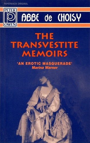 The Transvestite Memoirs & The Story of The: Marquise-Marquis de Banneville: Abbe de Choisy