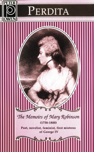 Perdita: The Memoirs of Mary Robinson (1758-1800): Poet, Novelist, Feminist, First Mistress of ...