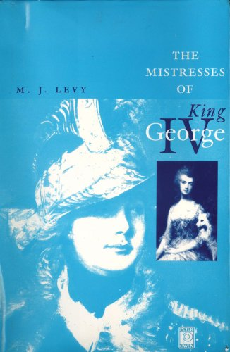 THE MISTRESSES OF KING GEORGE IV.