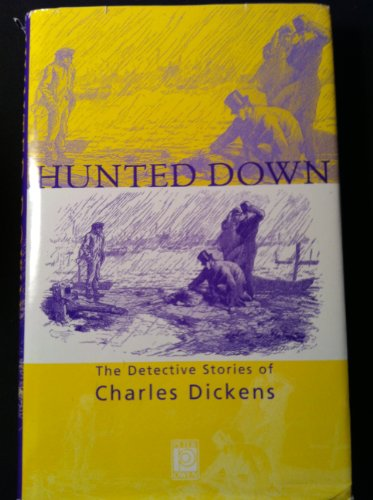 Hunted Down: The Detective Stories of Charles Dickens: Charles Dickens