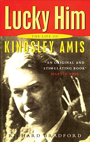 Lucky Him: The Life of Kingsley Amis: Bradford, Richard