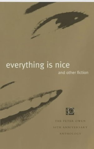9780720611267: Everything is Nice and Other Fiction: The Peter Owen 50th Anniversary Anthology
