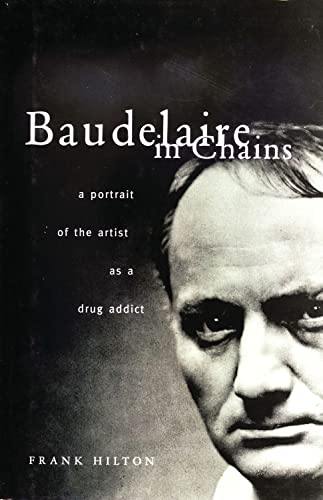 9780720611809: Baudelaire in Chains: Portrait of the Artist As a Drug Addict