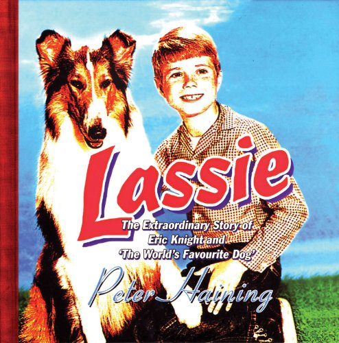 9780720612677: Lassie: The Extraordinary Story of Eric Knight and 'The World's Favourite Dog'