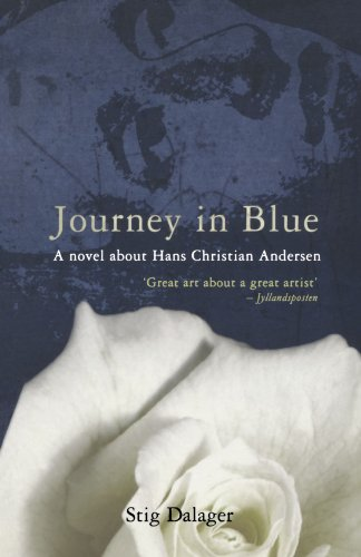 Journey in Blue. A Novel About Hans Christian Andersen: Dalager, Stig