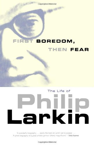 9780720613254: First Boredom, Then Fear: The Life of Philip Larkin