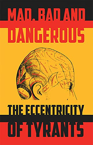 9780720614473: Mad, Bad and Dangerous: The Eccentricity of Tyrants