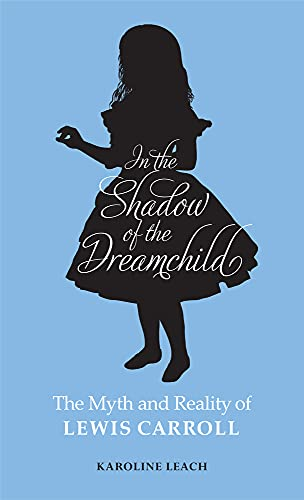 9780720618594: In the Shadow of the Dreamchild: The Myth and Reality of Lewis Carroll