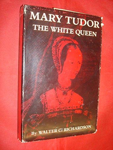 Mary Tudor: The White Queen: Richardson, Walter C.