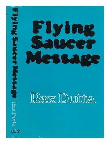 Flying Saucer Message: Dutta, Rex