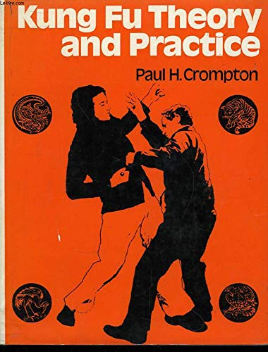 Kung Fu Theory and Practice: Crompton, Paul H.