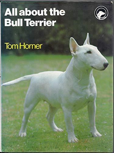 All About the Bull Terrier: Horner, Tom