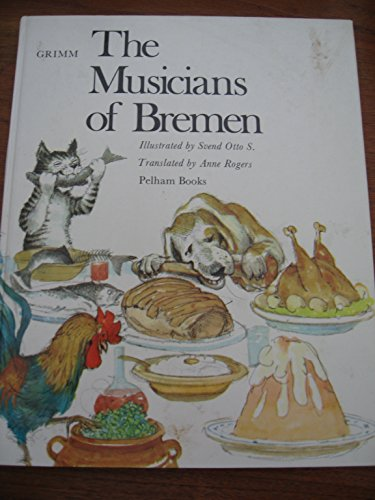 The Musicians of Bremen: Grimm, Jacob, Rogers, Anne, Grimm, Wilhelm, Svend Otto S.