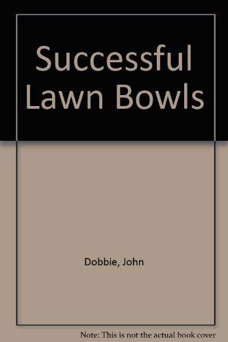Successful Lawn Bowls : From Beginner to: Dobbie, John; Davies,