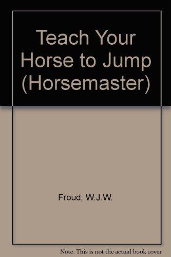 9780720710823: Teach Your Horse to Jump (Horsemaster)