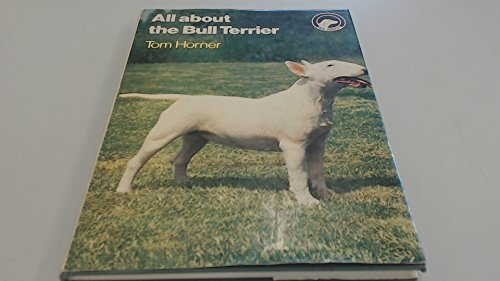 ALL ABOUT THE BULL TERRIER. By Tom Horner. The 'All About' series.: Horner (Tom).