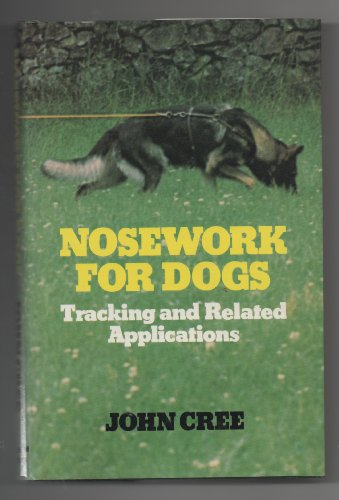 Nosework For Dogs: Tracking and Related Applications: CREE, John