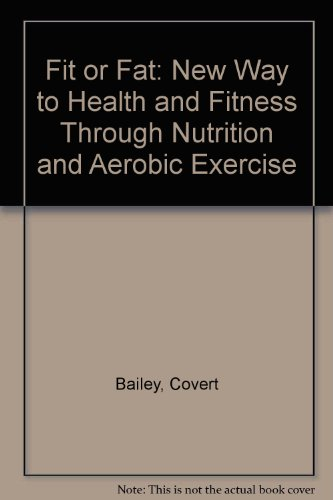 9780720712704: Fit or Fat: New Way to Health and Fitness Through Nutrition and Aerobic Exercise
