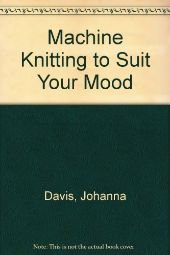 9780720712988: Machine Knitting to Suit Your Mood