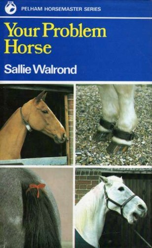 Your Problem Horse: Causes, Preventions and Cures of over 50 Problems Associated With Riding, Driving and Handling (9780720714081) by Walrond, Sallie