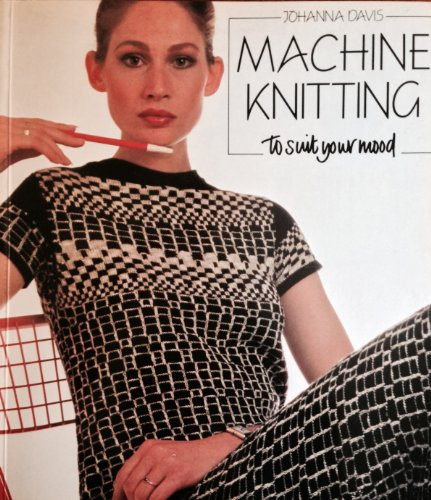 9780720714708: Machine Knitting to Suit Your Mood