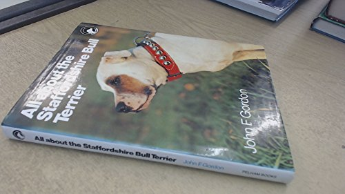 All About the Staffordshire Bull Terrier (All About Series): Gordon, John F.