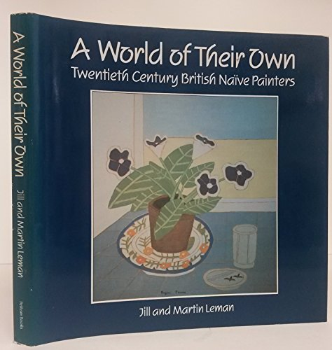 World of Their Own: Twentieth Century British Naive Painters.: LEMAN, JILL