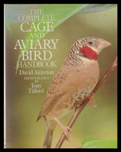 THE COMPLETE CAGE AND AVIARY BIRD HANDBOOK. (0720716527) by Alderton, David.