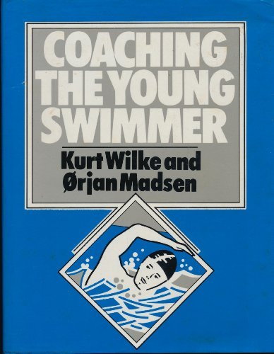 Coaching the Young Swimmer (Pelham practical sports): Wilke, Kurt, Madsen,